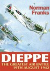 Dieppe: The Greatest Air Battle, 19th August 1942 - Norman L.R. Franks
