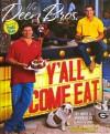 The Deen Bros. Y'all Come Eat - Melissa Clark, Bobby Deen, Jamie Deen