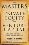 The Masters of Private Equity and Venture Capital - Robert Finkel, David Greising