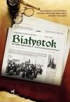Białystok nie tylko kulturalny 1947-1949 - M. Dolistowska, Joanna Tomalska, Jolanta Szczygieł-Rogowska