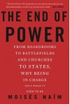 By Moises Naim The End of Power: From Boardrooms to Battlefields and Churches to States, Why Being In Charge Isnƒ?? (Reprint) [Paperback] - Moises Naim