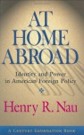 At Home Abroad: Identity and Power in American Foreign Policy (Cornell Studies in Political Economy) - Henry R. Nau, Richard C. Leone