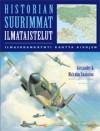 Historian suurimmat ilmataistelut: ilmasodankäynti kautta aikojen - Alexander Swanston, Malcom Swanston, Kirsti Peitsara