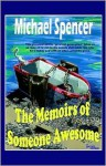 The Memoirs of Someone Awesome - Michael Spencer
