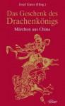 Das Geschenk des Drachenkönigs: Märchen aus China - Josef Guter