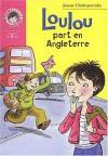 Loulou Part En Angleterre - Josette Chicheportiche