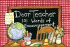 Dear Teacher: 101 Words of Encouragement - Susan Winget