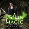 A Broken Magic: Born of Fire, Book 2 - Justin R. Macumber, Veronica Giguere, Justin Macumber