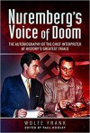 Nuremberg's Voice of Doom: The Autobiography of the Chief Interpreter at History's Greatest Trials - Wolfe Frank, Paul Hooley