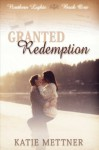 Granted Redemption: The Northern Lights Series - Katie Mettner, Forward Authority