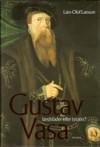Gustav Vasa - landsfader eller tyrann? - Lars-Olof Larsson