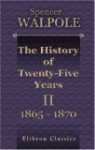 The History Of Twenty Five Years: Volume 2. 1865 1870 - Spencer Walpole