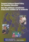 Towards Evidence-Based Policy for Canadian Education/Vers des politiques canadiennes d'education fondees sur la recherche - Patrice De Broucker, Arthur Sweetman