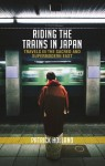 Riding the Trains In Japan: Travels in the Sacred and Supermodern East - Patrick Holland