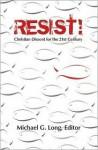 Resist!: Christian Dissent for the 21st Century - Michael G. Long