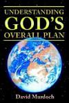 Understanding God's Overall Plan - David Hamilton Murdoch