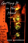 Getting It in the Head: Stories - Mike McCormack