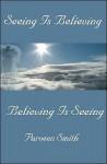 Seeing Is Believing: Believing Is Seeing - Parveen Smith