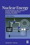 Nuclear Energy: An Introduction to the Concepts, Systems, and Applications of Nuclear Processes - Raymond Murray