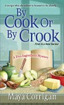 By Cook or by Crook (A Five-Ingredient Mystery Book 1) - Maya Corrigan