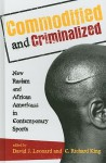 Commodified and Criminalized: New Racism and African Americans in Contemporary Sports - David Leonard