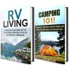 Camping and RV Living Box Set: A Beginner's Travel Guide and Tips for Camping Trips and Escaping the Rat Race to Live out Your Dreams in a Motorhome (Camping and Backpacking Guide) - Michael Hansen, Calvin Hale