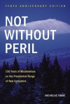 Not Without Peril, Tenth Anniversary Edition: 150 Years of Misadventure on the Presidential Range of New Hampshire - Nicholas S. Howe