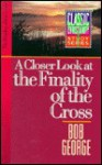 Closer Look at the Finality of the Cross - Bob George