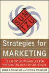 Sun Tzu Strategies for Marketing: 12 Essential Principles for Winning the War for Customers: 12 Essential Principles for Winning the War for Customers - Gerald A. Michaelson, Steven W. Michaelson