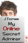 My Online Secret Admirer - J. Tomas