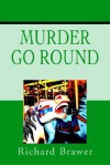 Murder Go Round - Richard Brawer