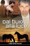 Dal buio alla luce (Un cavallo nell'ombra Vol. 3) (Italian Edition) - Kate Sherwood, Valeria Presti