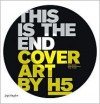 Cover Art by H5: This Is the End - Adrian Shaughnessy, Alexis Bernier, Yorgo Tloupas