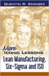More Iconic Lessons: Lean Manufacturing, Six-Sigma, and ISO - Quentin R. Skrabec Jr.