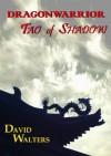 Dragonwarrior: Tao of Shadow - David Walters