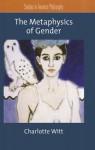 The Metaphysics of Gender - Charlotte Witt