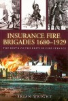 The Birth of the Fire Service: The Fire Insurance Brigades 1680-1925 - Brian Wright