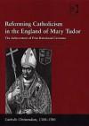 Reforming Catholicism in the England of Mary Tudor: The Achievement of Friar Bartolome Carranza - John Edwards