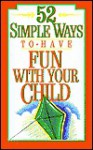 52 Simple Ways to Have Fun with Your Child - Stephen Arterburn