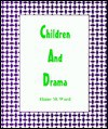 Children and drama - Elaine M Ward