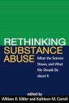 Rethinking Substance Abuse: What the Science Shows, and What We Should Do about It - William R. Miller