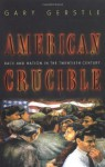 American Crucible: Race and Nation in the Twentieth Century - Gary Gerstle
