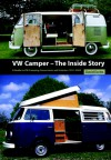VW Camper - The Inside Story: A Guide to VW Camping Conversions and Interiors 1951-2005 - David Eccles