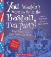 You Wouldn't Want to Be at the Boston Tea Party! (Revised Edition) - Peter Cook, David Antram, David Salariya, Sophie Izod