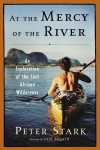 At the Mercy of the River: An Exploration of the Last African Wilderness - Peter Stark