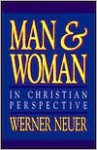 Man and Woman in Christian Perspective - Werner Neuer