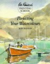 Perfecting Your Watercolours (Ron Ranson's Painting School) - Ron Ranson