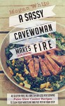 A Sassy Cavewoman Makes (Slow-Burning) Fire: A Paleo Cookbook With 40 Gluten-Free, All-Day, $4-or-Less Per Serving Paleo Slow Cooker Recipes to Slim Your Waistline and Put Pep in Your Step - Megan White