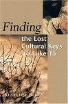 Finding the Lost Cultural Keys to Luke 15 (Concordia Scholarship Today) - Kenneth E. Bailey
