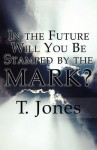 In the Future Will You Be Stamped by the Mark? - T. Jones